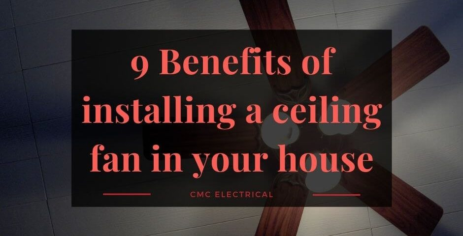 9 Benefits of installing a ceiling fan in your house